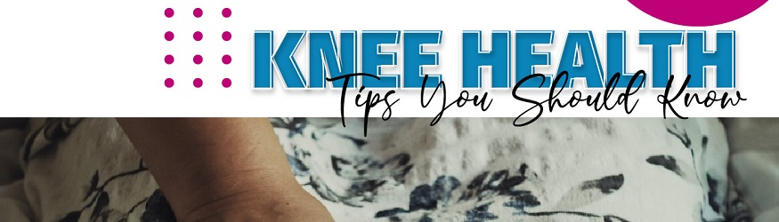 Knee Health Tips You Should Know