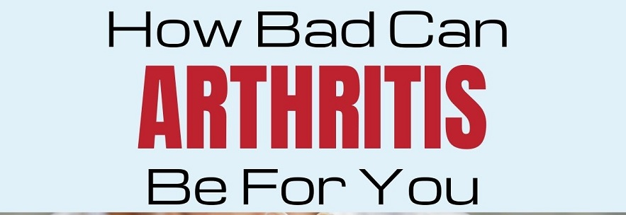 How Bad Can Arthritis Be For You